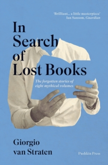 In Search of Lost Books : The forgotten stories of eight mythical volumes, Paperback / softback Book