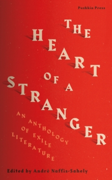 The Heart of a Stranger : An Anthology of Exile Literature, Paperback / softback Book