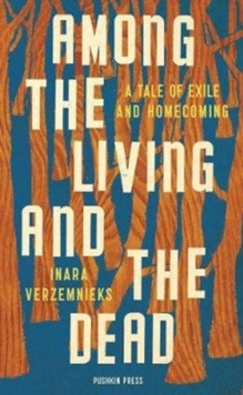 Among the Living and the Dead : A tale of exile and homecoming, Hardback Book