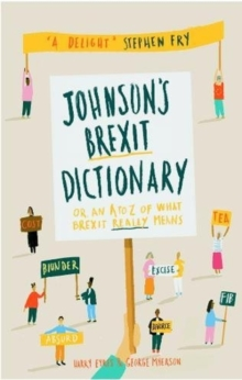 Johnson's Brexit Dictionary : Or an A to Z of What Brexit Really Means, Hardback Book