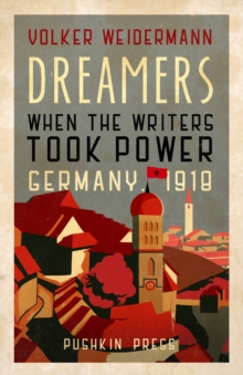 Dreamers : When the Writers Took Power, Germany 1918, Hardback Book