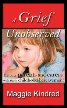 A Grief Unobserved - helping parents and carers with early childhood bereavement, EPUB eBook