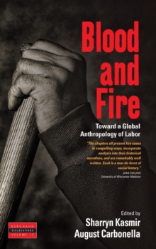 Blood and Fire : Toward a Global Anthropology of Labor, Hardback Book