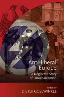 Anti-liberal Europe : A Neglected Story of Europeanization, PDF eBook