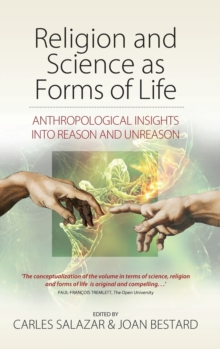 Religion and Science as Forms of Life : Anthropological Insights into Reason and Unreason, Hardback Book