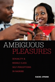 Ambiguous Pleasures : Sexuality and Middle Class Self-perception in Nairobi, Paperback Book
