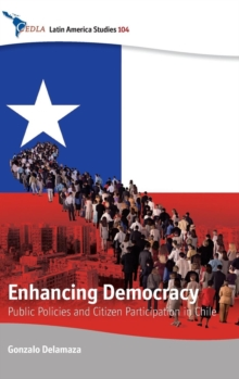 Enhancing Democracy : Public Policies and Citizen Participation in Chile, Hardback Book