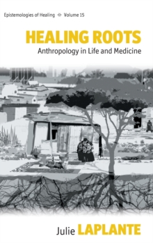Healing Roots : Anthropology in Life and Medicine, Hardback Book