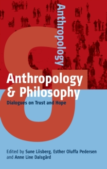 Anthropology & Philosophy : Dialogues on Trust and Hope, Hardback Book