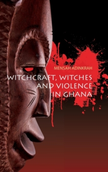 Witchcraft, Witches, and Violence in Ghana, Hardback Book