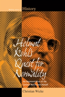 Helmut Kohl's Quest for Normality : His Representation of the German Nation and Himself, PDF eBook