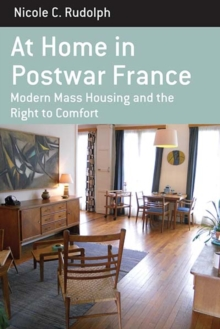 At Home in Postwar France : Modern Mass Housing and the Right to Comfort, Hardback Book