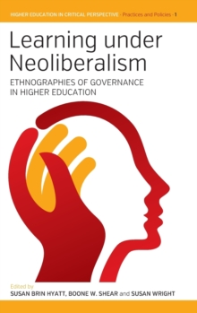 Learning Under Neoliberalism : Ethnographies of Governance in Higher Education, Hardback Book