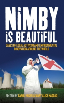 NIMBY is Beautiful : Cases of Local Activisim and Environmental Innovation Around the World, Hardback Book