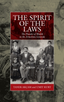 The Spirit of the Laws : The Plunder of Wealth in the Armenian Genocide, Hardback Book