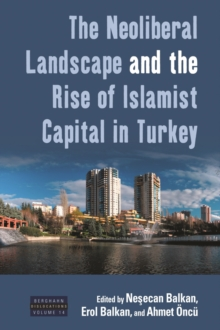 The Neoliberal Landscape and the Rise of Islamist Capital in Turkey, EPUB eBook