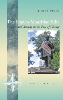 The Franco-Mauritian Elite : Power and Anxiety in the Face of Change, Hardback Book