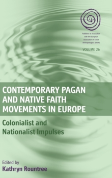 Contemporary Pagan and Native Faith Movements in Europe : Colonialist and Nationalist Impulses, Hardback Book