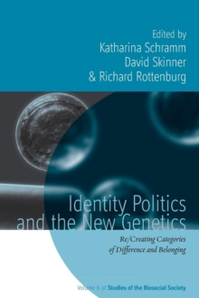 Identity Politics and the New Genetics : Re/Creating Categories of Difference and Belonging, Paperback Book