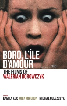 Boro, L'A le d'Amour : The Films of Walerian Borowczyk, Hardback Book