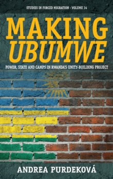 Making <i>Ubumwe</i> : Power, State and Camps in Rwanda's Unity-Building Project, Hardback Book