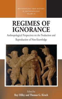Regimes of Ignorance : Anthropological Perspectives on the Production and Reproduction of Non-Knowledge, Hardback Book