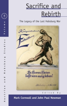 Sacrifice and Rebirth : The Legacy of the Last Habsburg War, Hardback Book