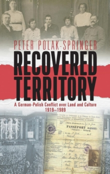 Recovered Territory : A German-Polish Conflict over Land and Culture, 1919-1989, Hardback Book