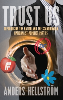 Trust Us : Reproducing the Nation and the Scandinavian Nationalist Populist Parties, Hardback Book
