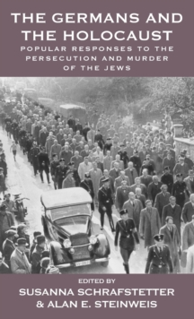 The Germans and the Holocaust : Popular Responses to the Persecution and Murder of the Jews, Hardback Book