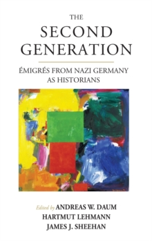 The Second Generation : AA migrA (c)s from Nazi Germany as Historians<br>With a Biobibliographic Guide, Hardback Book