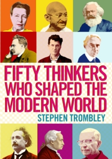 Fifty Thinkers Who Shaped the Modern World, Paperback / softback Book