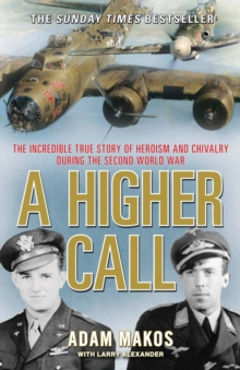 A Higher Call : The Incredible True Story of Heroism and Chivalry During the Second World War, Paperback Book