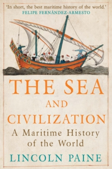The Sea and Civilization : A Maritime History of the World, Paperback / softback Book