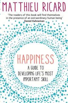 Happiness : A Guide to Developing Life's Most Important Skill, Paperback / softback Book