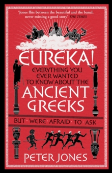 Eureka! : Everything You Ever Wanted to Know About the Ancient Greeks But Were Afraid to Ask, Paperback Book