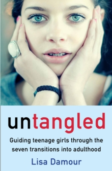 Untangled : Guiding Teenage Girls Through the Seven Transitions into Adulthood, Paperback / softback Book
