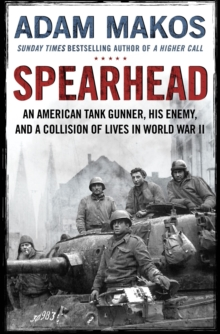 Spearhead : An American Tank Gunner, His Enemy and a Collision of Lives in World War II, Hardback Book