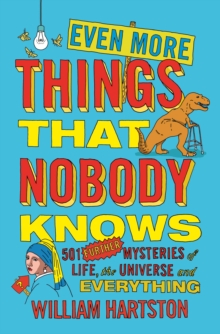 Even More Things That Nobody Knows : 501 Further Mysteries of Life, the Universe and Everything, Paperback Book