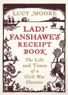 Lady Fanshawe's Receipt Book : An Englishwoman's Life During the Civil War, Hardback Book