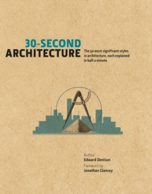 30-Second Architecture : The 50 Most Signicant Principles and Styles in Architecture, Each Explained in Half a Minute, Hardback Book