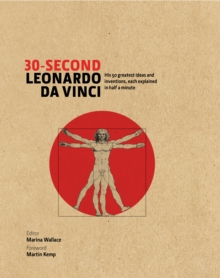 30-Second Leonardo Da Vinci : His 50 Greatest Ideas and Inventions, Each Explained in Half a Minute, Hardback Book