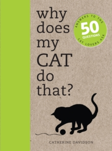 Why Does My Cat Do That? : Answers to the 50 Questions Cat Lovers Ask, Paperback Book