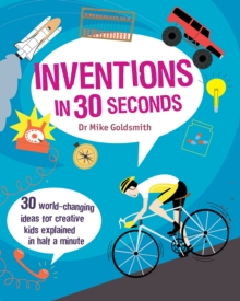Inventions in 30 Seconds : 30 Ingenious Ideas for Innovative Kids Explained in Half a Minute, Paperback Book