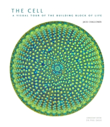 The Cell : A Visual Tour of the Building Block of Life, Hardback Book