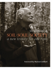 Soil * Soul * Society : A New Trinity for Our Time, Paperback / softback Book