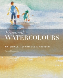 Practical Watercolours : Materials, Techniques & Projects, Paperback / softback Book