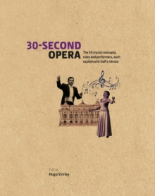 30-Second Opera : The 50 Crucial Concepts, Roles and Performers, Each Explained in Half a Minute, Hardback Book