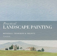 Practical Landscape Painting : Materials, Techniques & Projects, Paperback Book