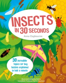 Insects in 30 Seconds : 30 fascinating topics for bug boffins explained in half a minute, Paperback / softback Book